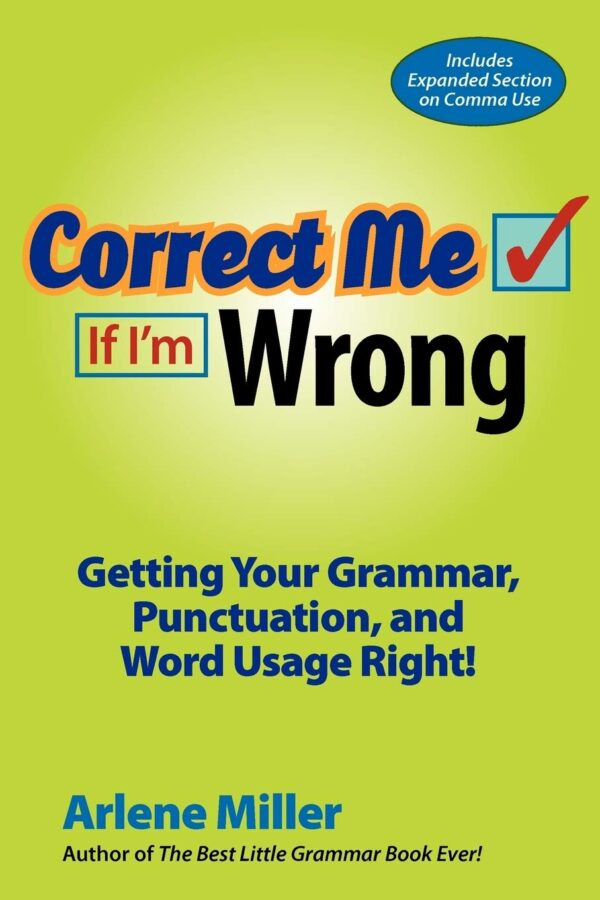 Correct Me If I'm Wrong, Getting Your Grammar, Punctuation, and Word Usage Right!